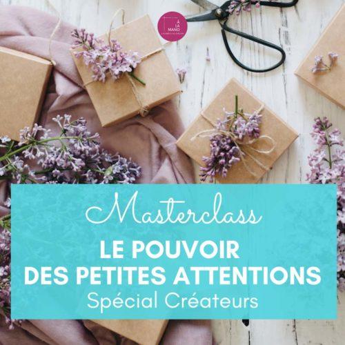 Masterclass LE POUVOIR DES PETITES ATTENTIONS Spécial Créateur